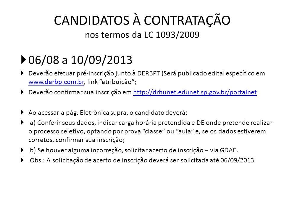 CANDIDATOS À CONTRATAÇÃO nos termos da LC 1093/2009 06/08 a 10/09/2013 Deverão efetuar pré-inscrição junto à DERBPT (Será publicado edital específico