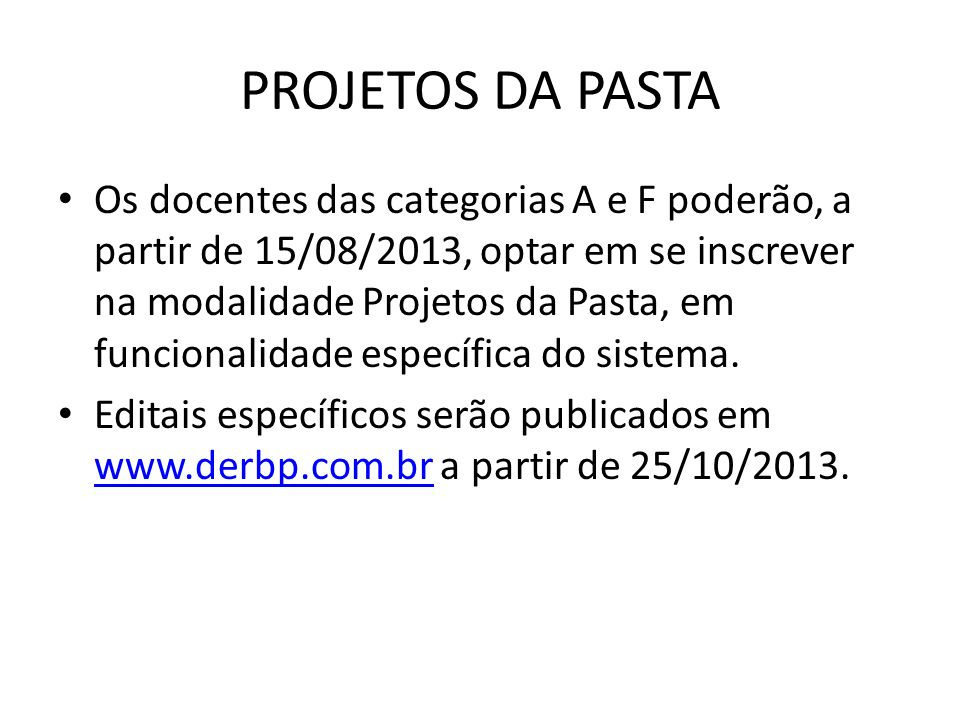 PROJETOS DA PASTA Os docentes das categorias A e F poderão, a partir de 15/08/2013, optar em se inscrever na modalidade Projetos da Pasta, em funciona