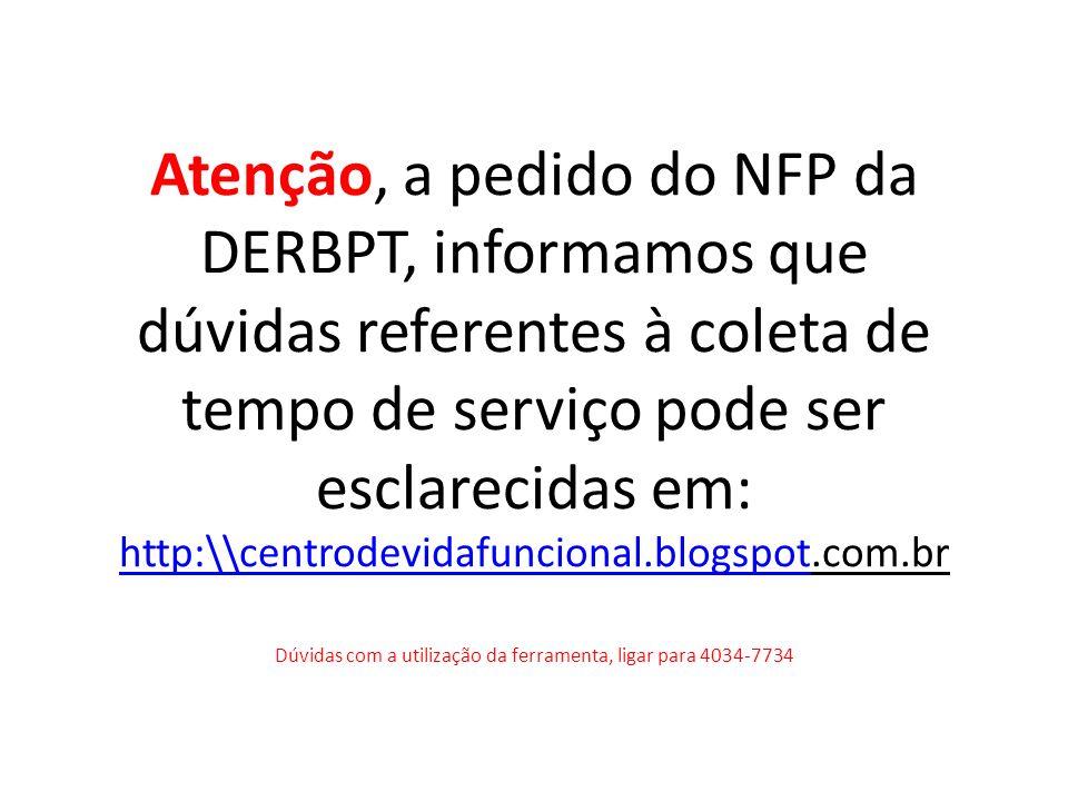 Atenção, a pedido do NFP da DERBPT, informamos que dúvidas referentes à coleta de tempo de serviço pode ser esclarecidas em: http:\\centrodevidafuncio