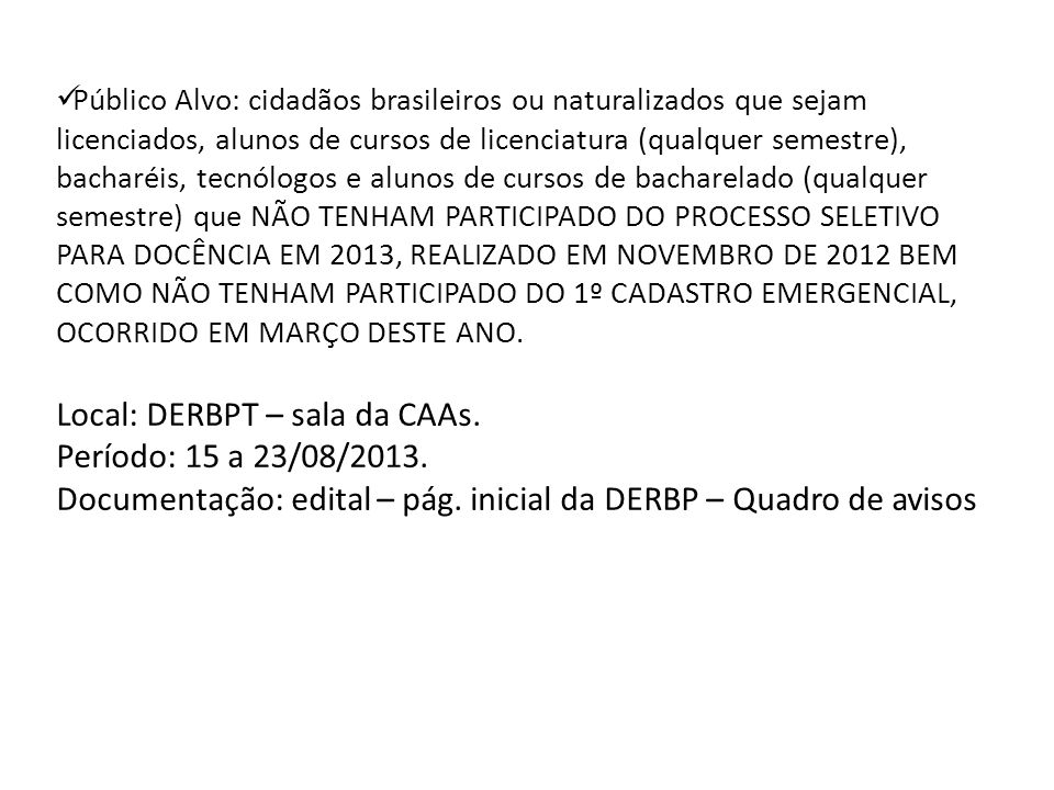 Público Alvo: cidadãos brasileiros ou naturalizados que sejam licenciados, alunos de cursos de licenciatura (qualquer semestre), bacharéis, tecnólogos
