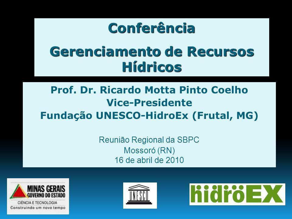 Conferência Gerenciamento de Recursos Hídricos Prof. Dr. Ricardo Motta Pinto Coelho Vice-Presidente Fundação UNESCO-HidroEx (Frutal, MG) Reunião Regio