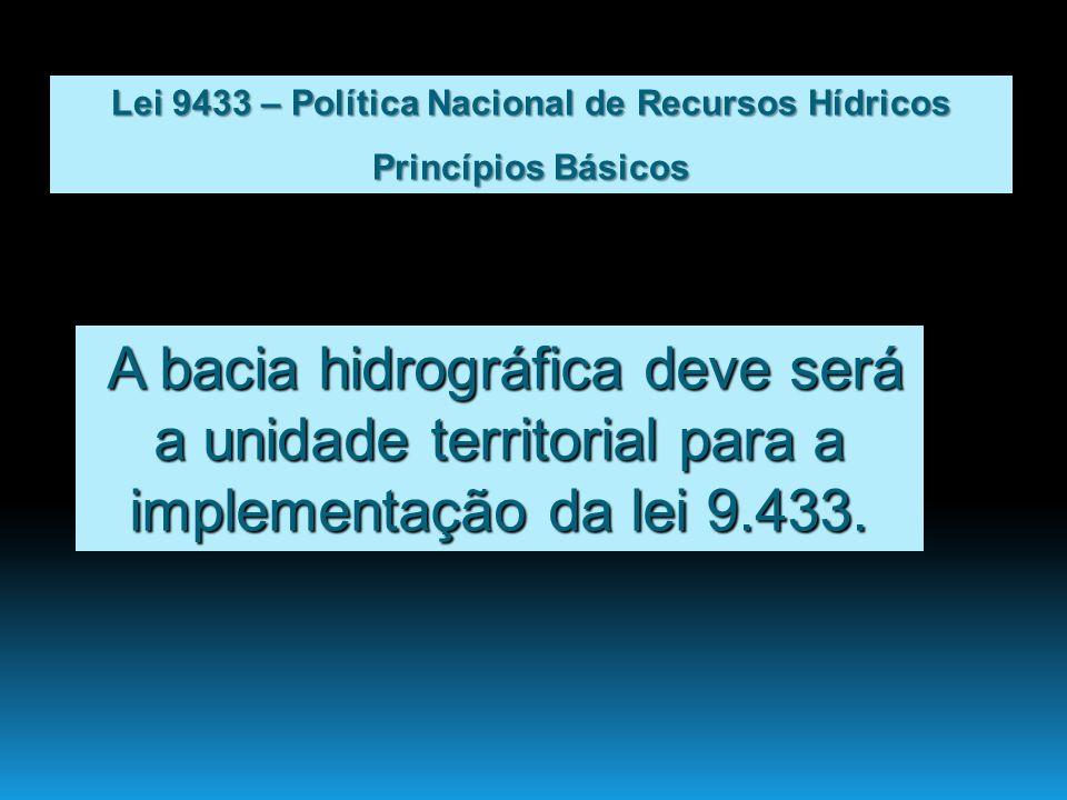 A bacia hidrográfica deve será a unidade territorial para a implementação da lei 9.433. A bacia hidrográfica deve será a unidade territorial para a im