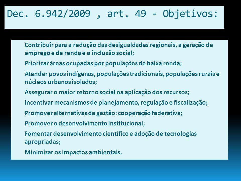 Dec. 6.942/2009, art. 49 - Objetivos: Contribuir para a redução das desigualdades regionais, a geração de emprego e de renda e a inclusão social; Prio