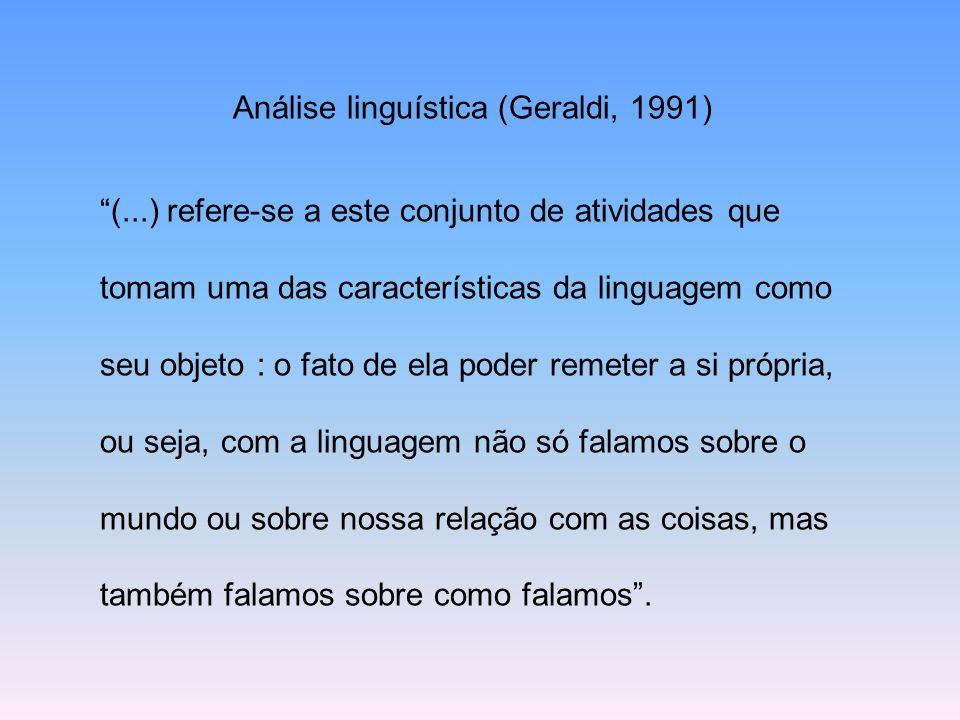 Análise linguística (Geraldi, 1991) (...) refere-se a este conjunto de atividades que tomam uma das características da linguagem como seu objeto : o f