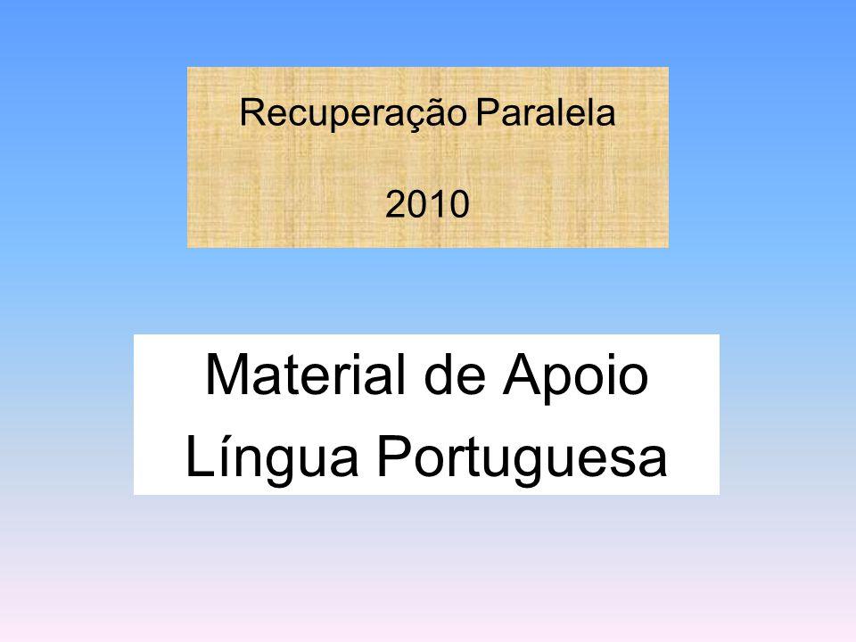 Recuperação Paralela 2010 Material de Apoio Língua Portuguesa