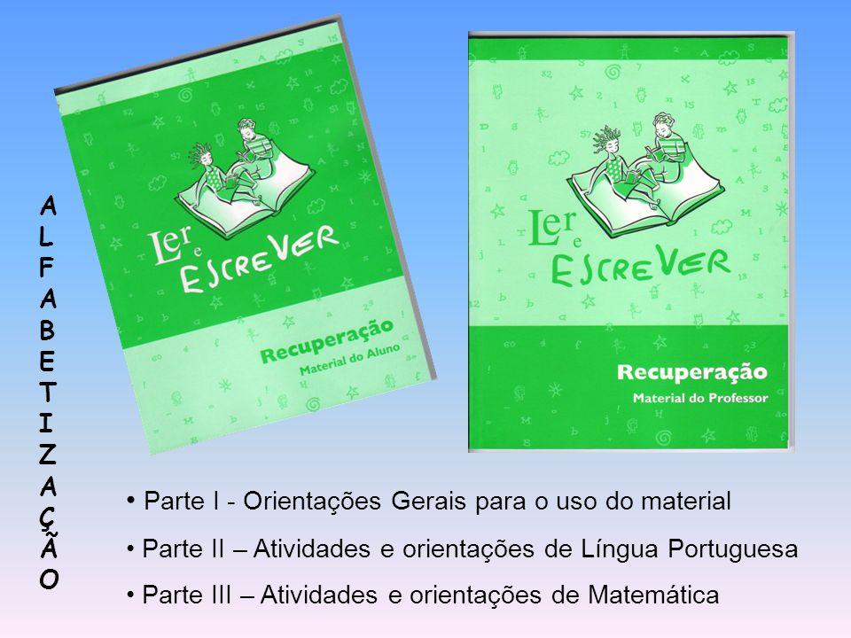 Parte I - Orientações Gerais para o uso do material Parte II – Atividades e orientações de Língua Portuguesa Parte III – Atividades e orientações de M