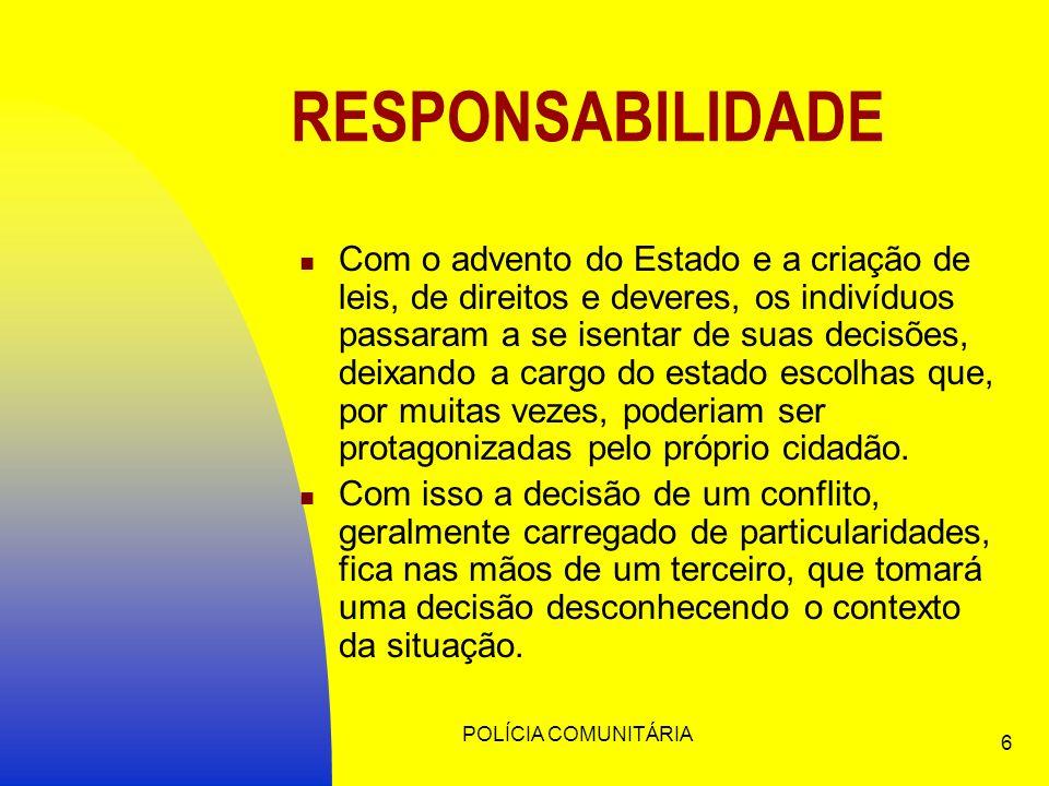 POLÍCIA COMUNITÁRIA 7 Toda situação de conflito gera uma instabilidade emocional no indivíduo, tendendo este a buscar o equilíbrio.