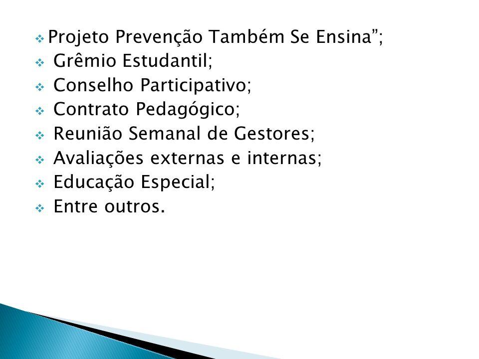 Projeto Prevenção Também Se Ensina; Grêmio Estudantil; Conselho Participativo; Contrato Pedagógico; Reunião Semanal de Gestores; Avaliações externas e