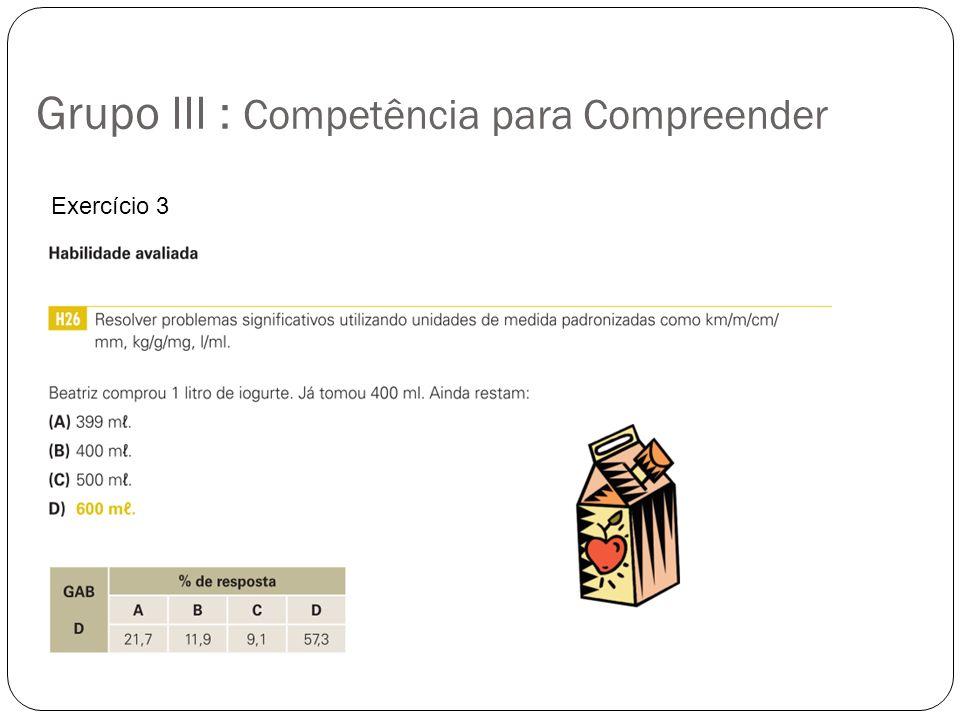 Grupo III : Competência para Compreender Exercício 3