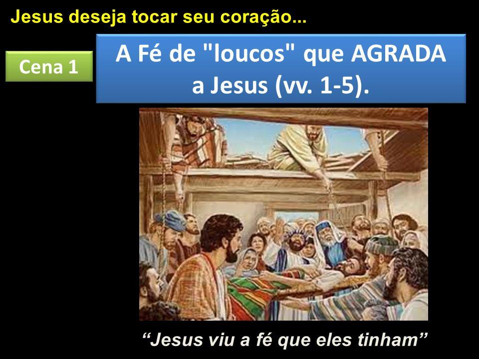 Cena 1 Jesus deseja tocar seu coração... A Fé de