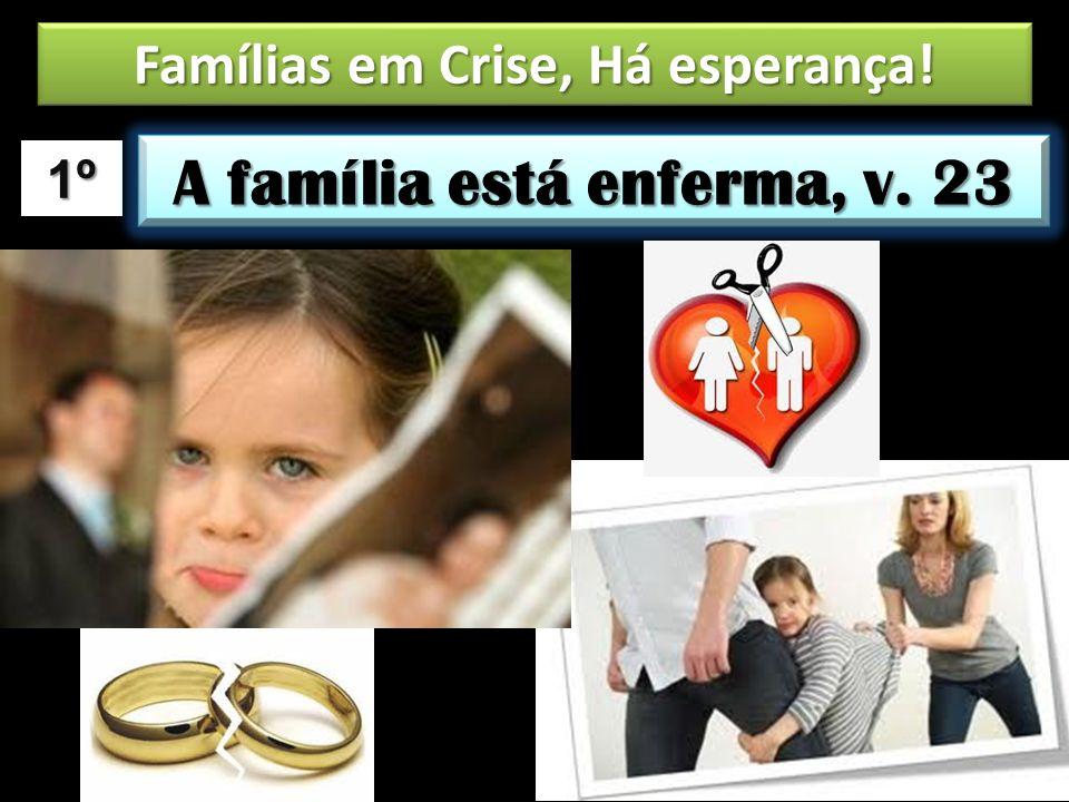1º A família está enferma, v. 23 Famílias em Crise, Há esperança!