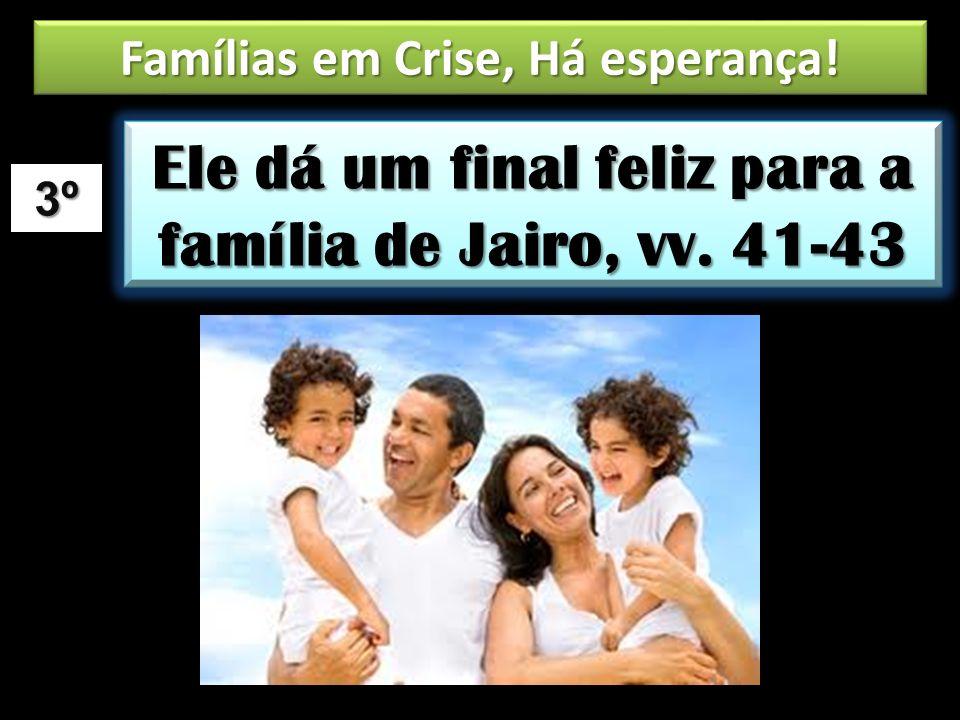3º Ele dá um final feliz para a família de Jairo, vv. 41-43 Famílias em Crise, Há esperança!