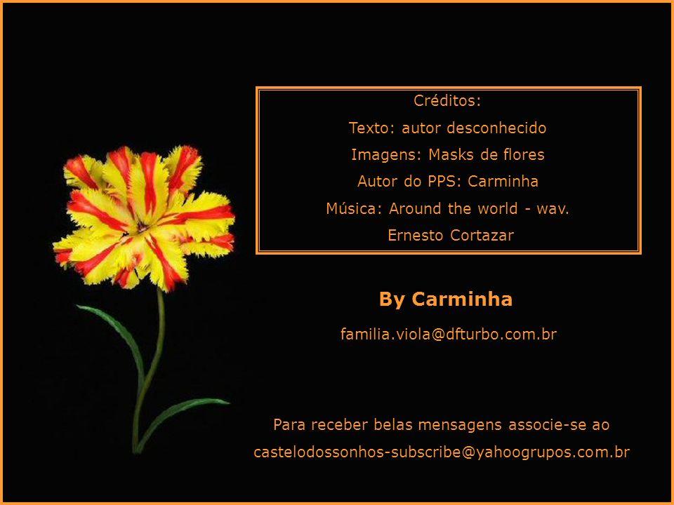 Créditos: Texto: autor desconhecido Imagens: Masks de flores Autor do PPS: Carminha Música: Around the world - wav.