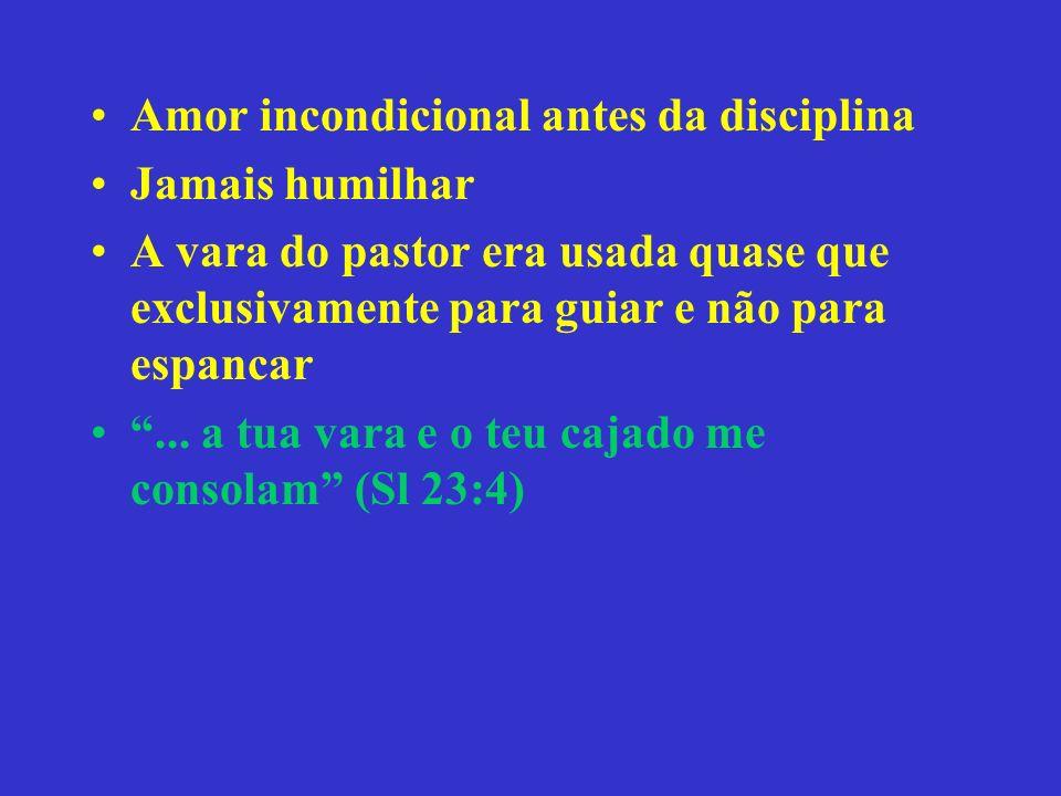 Amor incondicional antes da disciplina Jamais humilhar A vara do pastor era usada quase que exclusivamente para guiar e não para espancar... a tua var