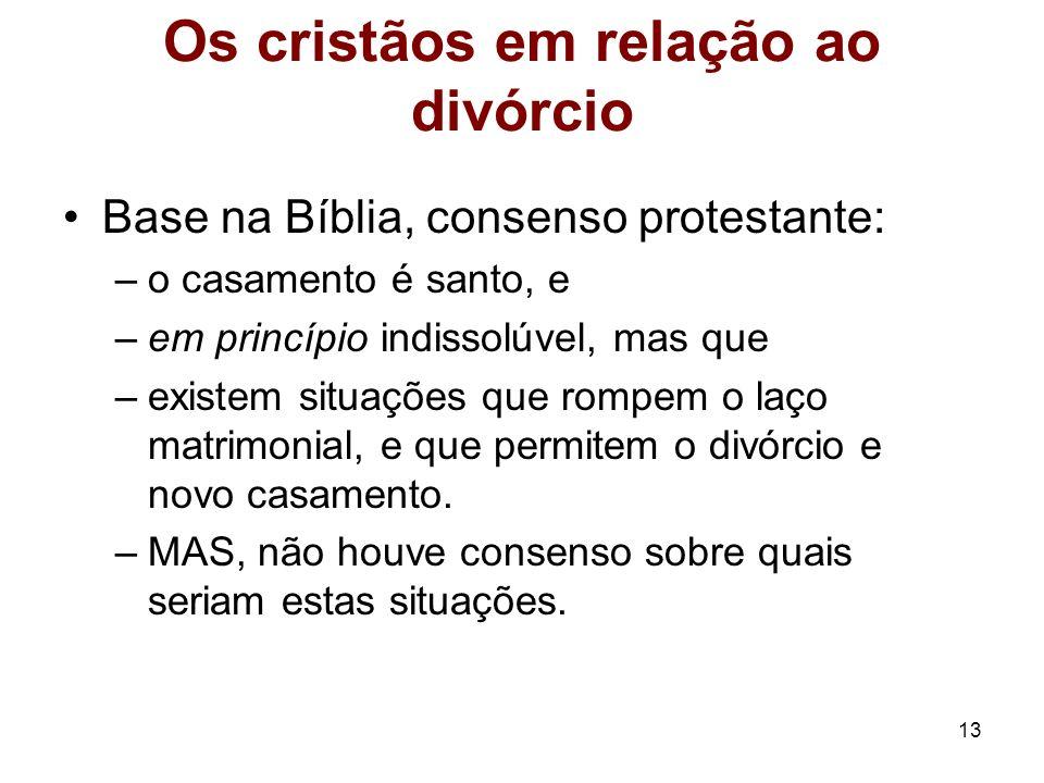 13 Os cristãos em relação ao divórcio Base na Bíblia, consenso protestante: –o casamento é santo, e –em princípio indissolúvel, mas que –existem situa