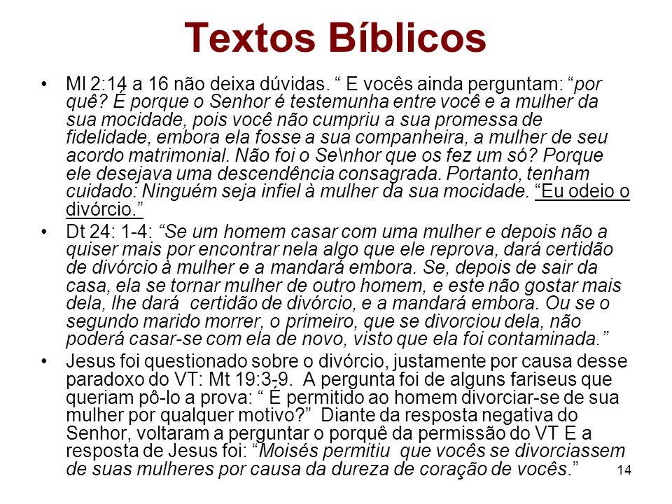14 Textos Bíblicos Ml 2:14 a 16 não deixa dúvidas. E vocês ainda perguntam: por quê? É porque o Senhor é testemunha entre você e a mulher da sua mocid