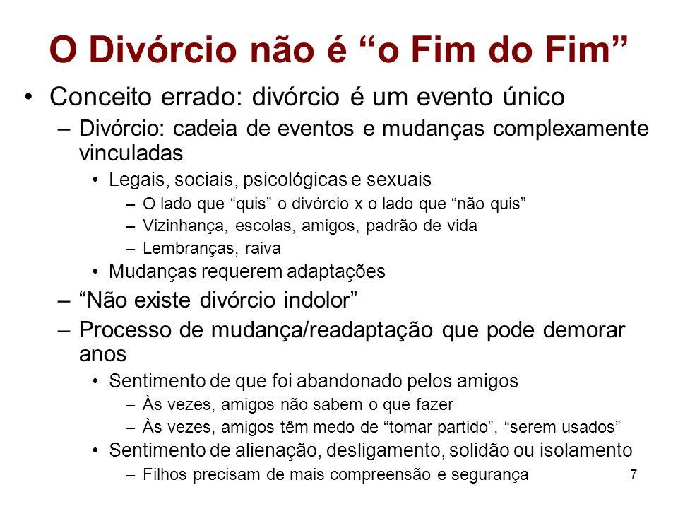 7 O Divórcio não é o Fim do Fim Conceito errado: divórcio é um evento único –Divórcio: cadeia de eventos e mudanças complexamente vinculadas Legais, s