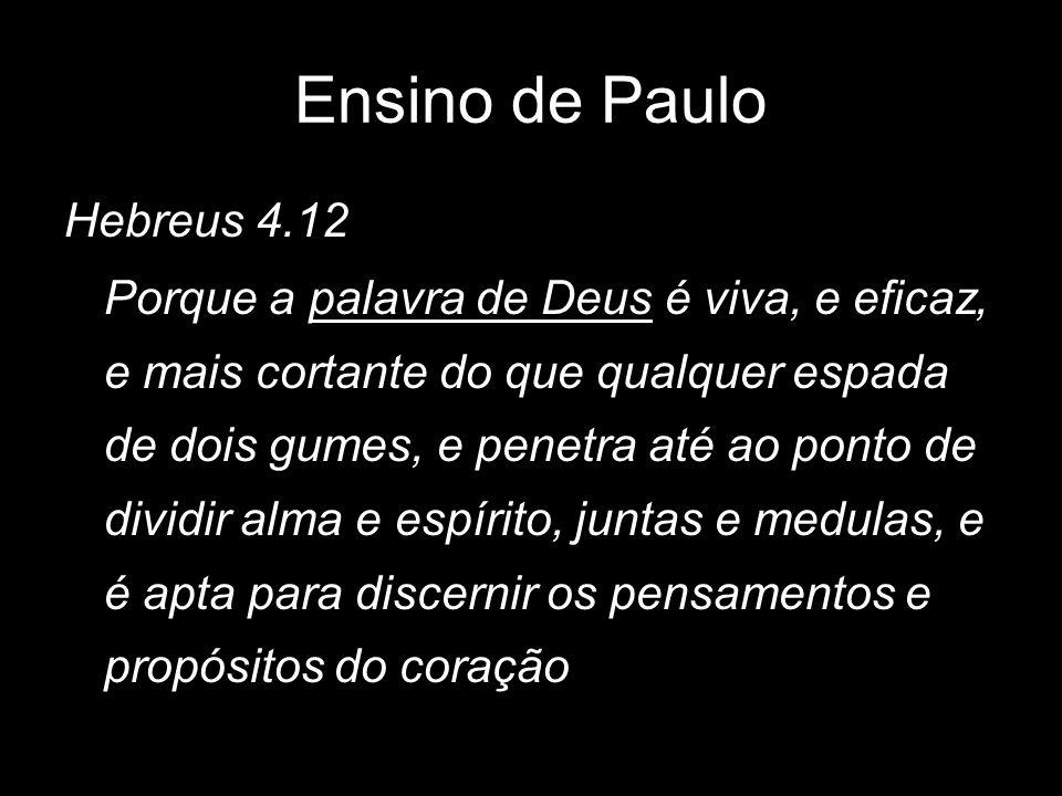 Hebreus 4.12 Porque a palavra de Deus é viva, e eficaz, e mais cortante do que qualquer espada de dois gumes, e penetra até ao ponto de dividir alma e