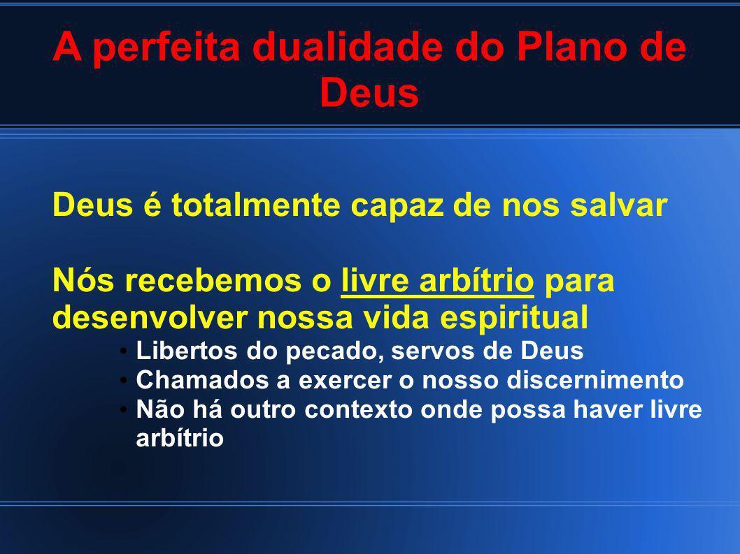 A perfeita dualidade do Plano de Deus Deus é totalmente capaz de nos salvar Nós recebemos o livre arbítrio para desenvolver nossa vida espiritual Libe