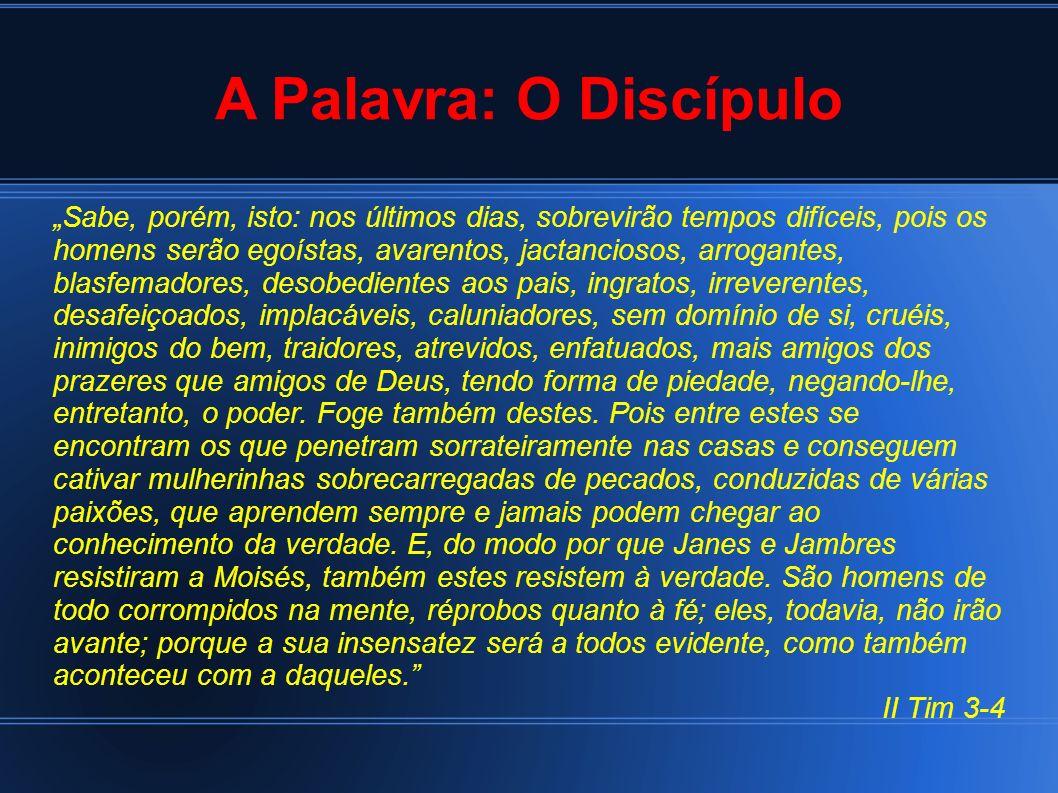 A Palavra: O Discípulo Sabe, porém, isto: nos últimos dias, sobrevirão tempos difíceis, pois os homens serão egoístas, avarentos, jactanciosos, arroga