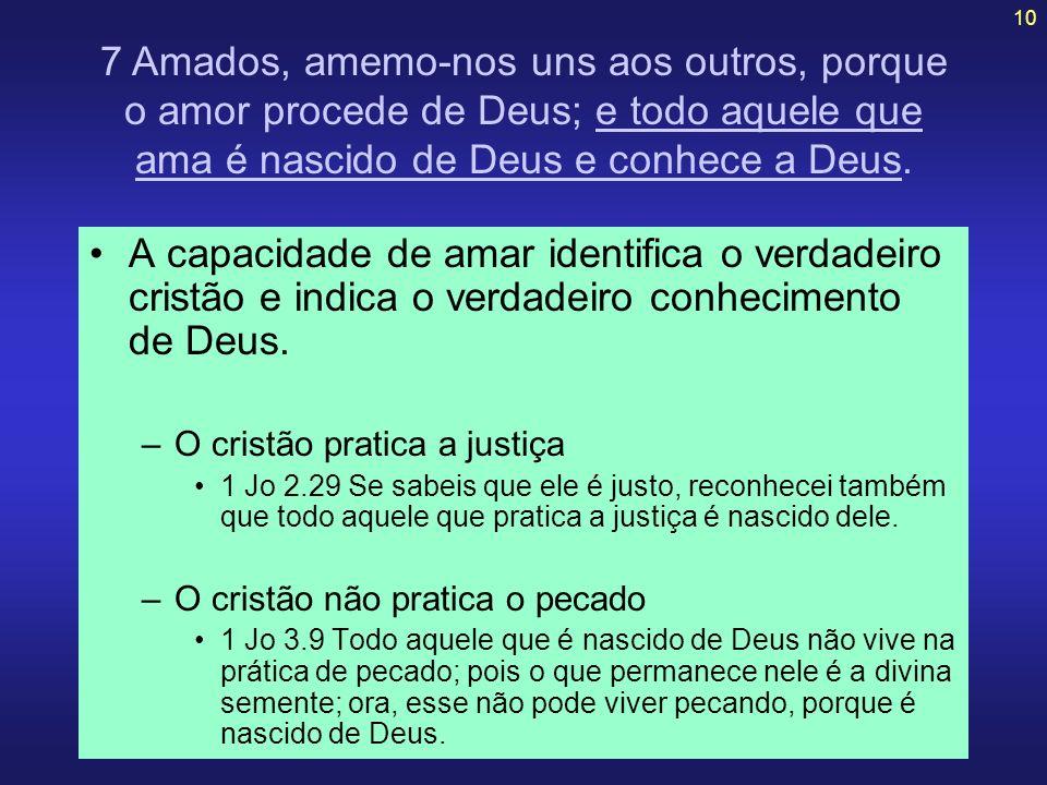 10 A capacidade de amar identifica o verdadeiro cristão e indica o verdadeiro conhecimento de Deus. –O cristão pratica a justiça 1 Jo 2.29 Se sabeis q