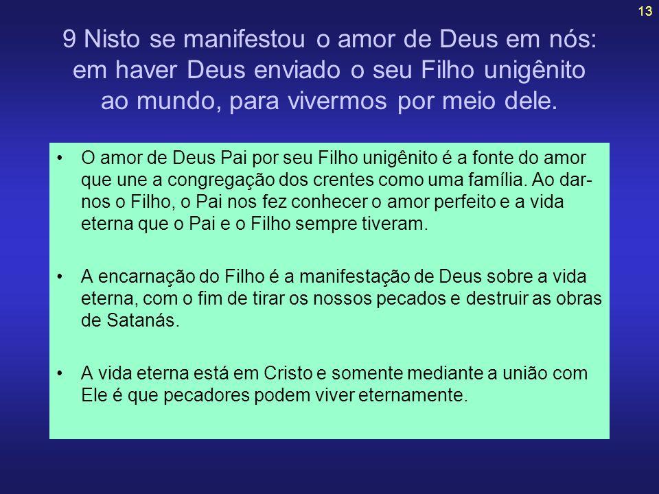 13 9 Nisto se manifestou o amor de Deus em nós: em haver Deus enviado o seu Filho unigênito ao mundo, para vivermos por meio dele. O amor de Deus Pai