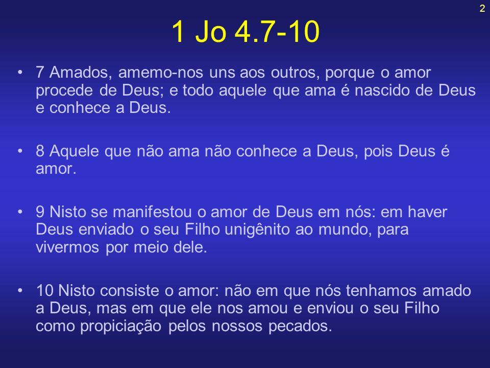 2 1 Jo 4.7-10 7 Amados, amemo-nos uns aos outros, porque o amor procede de Deus; e todo aquele que ama é nascido de Deus e conhece a Deus. 8 Aquele qu