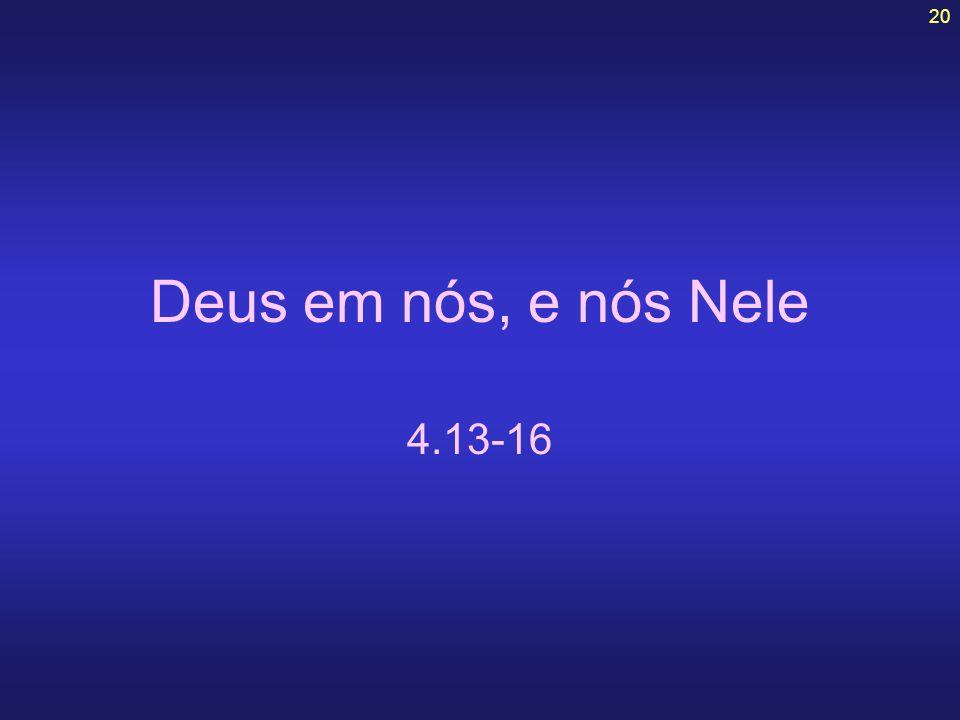20 Deus em nós, e nós Nele 4.13-16