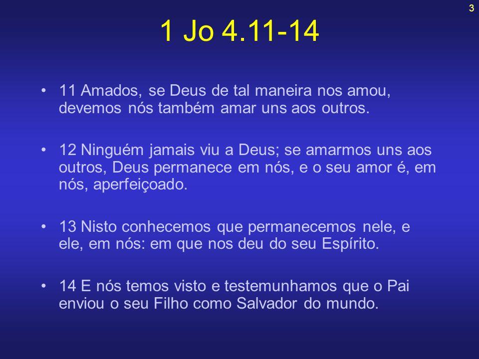 3 11 Amados, se Deus de tal maneira nos amou, devemos nós também amar uns aos outros. 12 Ninguém jamais viu a Deus; se amarmos uns aos outros, Deus pe