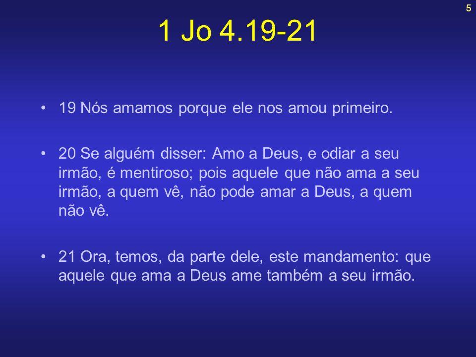 5 19 Nós amamos porque ele nos amou primeiro. 20 Se alguém disser: Amo a Deus, e odiar a seu irmão, é mentiroso; pois aquele que não ama a seu irmão,