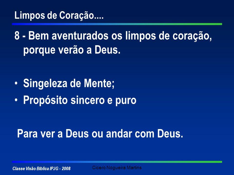 Classe Visão Bíblica IPJG - 2008 Cicero Nogueira Martins Limpos de Coração.... 8 - Bem aventurados os limpos de coração, porque verão a Deus. Singelez