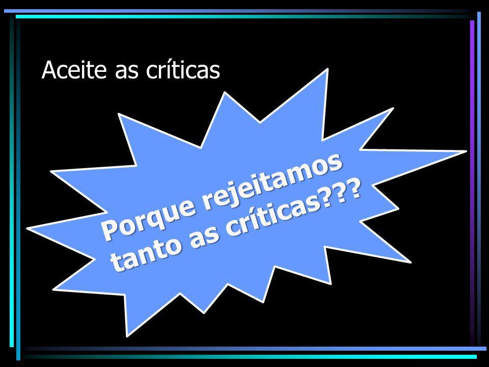 Porque rejeitamos tanto as críticas???