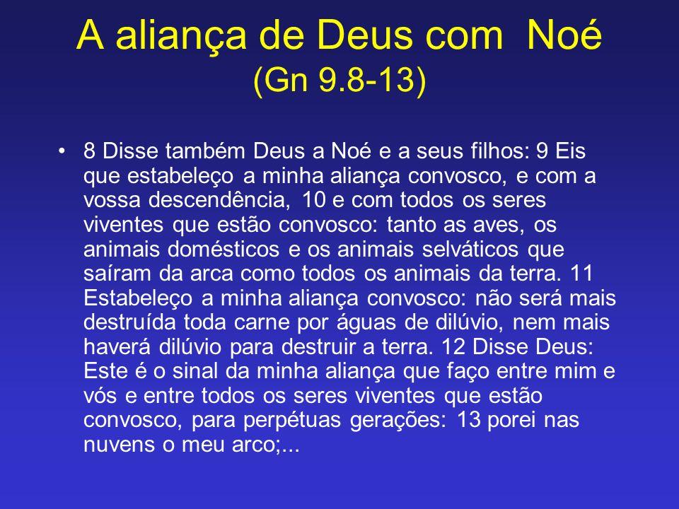 A aliança de Deus com Noé (Gn 9.8-13) 8 Disse também Deus a Noé e a seus filhos: 9 Eis que estabeleço a minha aliança convosco, e com a vossa descendê