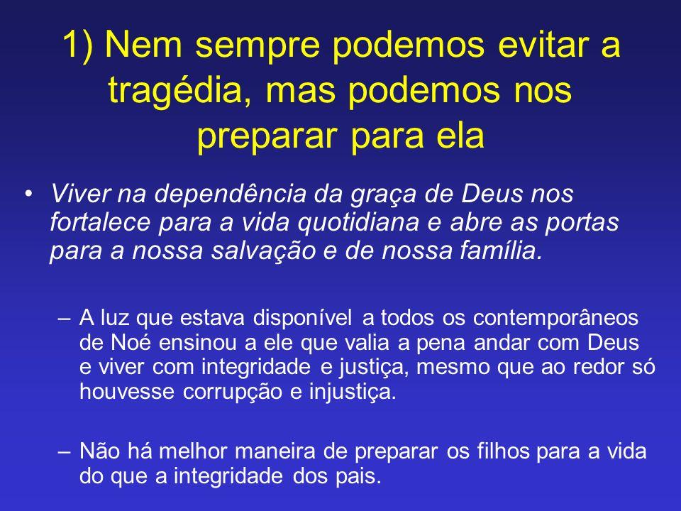 1) Nem sempre podemos evitar a tragédia, mas podemos nos preparar para ela Viver na dependência da graça de Deus nos fortalece para a vida quotidiana