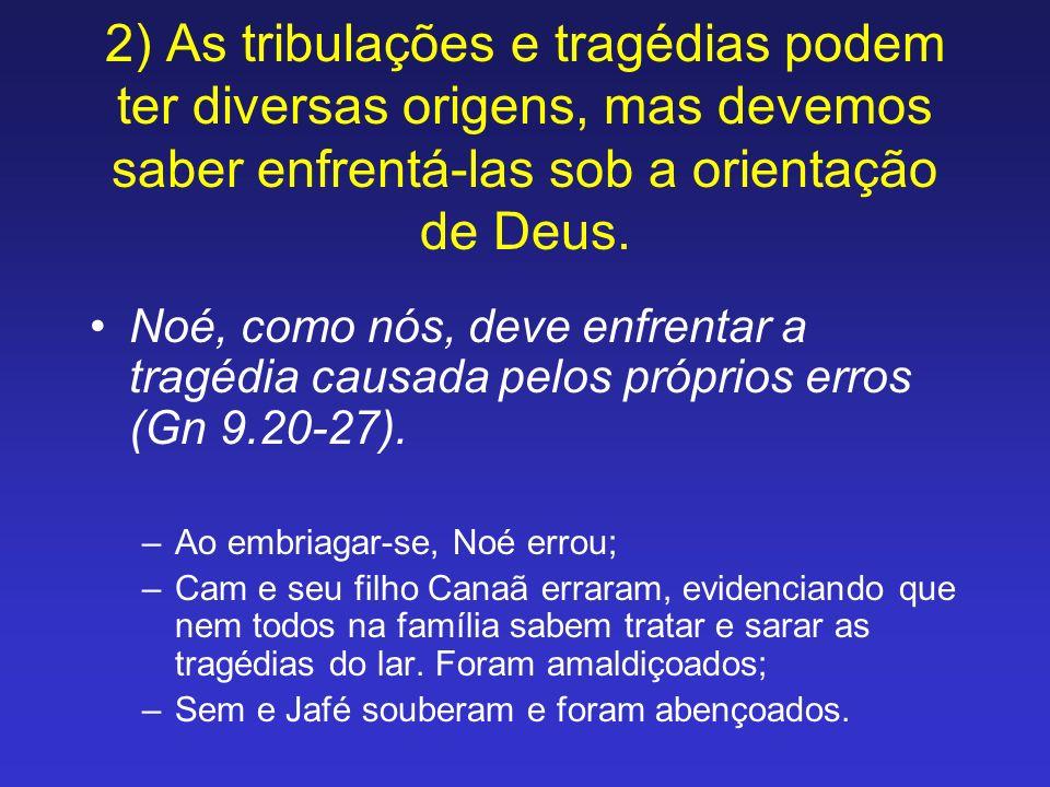 Noé, como nós, deve enfrentar a tragédia causada pelos próprios erros (Gn 9.20-27). –Ao embriagar-se, Noé errou; –Cam e seu filho Canaã erraram, evide