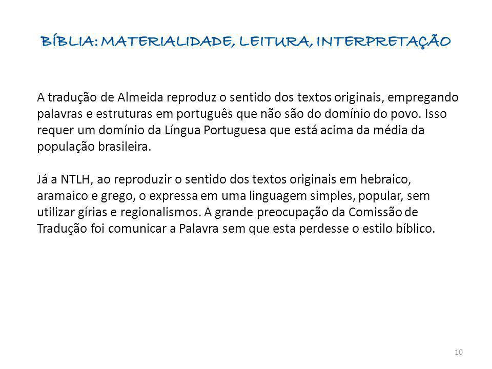 A tradução de Almeida reproduz o sentido dos textos originais, empregando palavras e estruturas em português que não são do domínio do povo. Isso requ