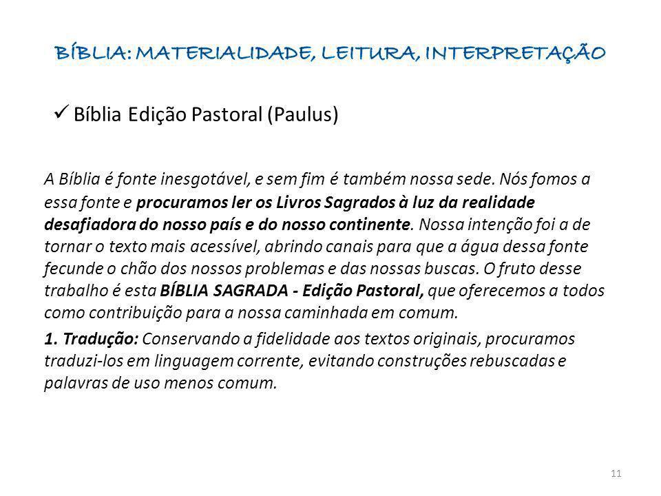 Bíblia Edição Pastoral (Paulus) A Bíblia é fonte inesgotável, e sem fim é também nossa sede. Nós fomos a essa fonte e procuramos ler os Livros Sagrado