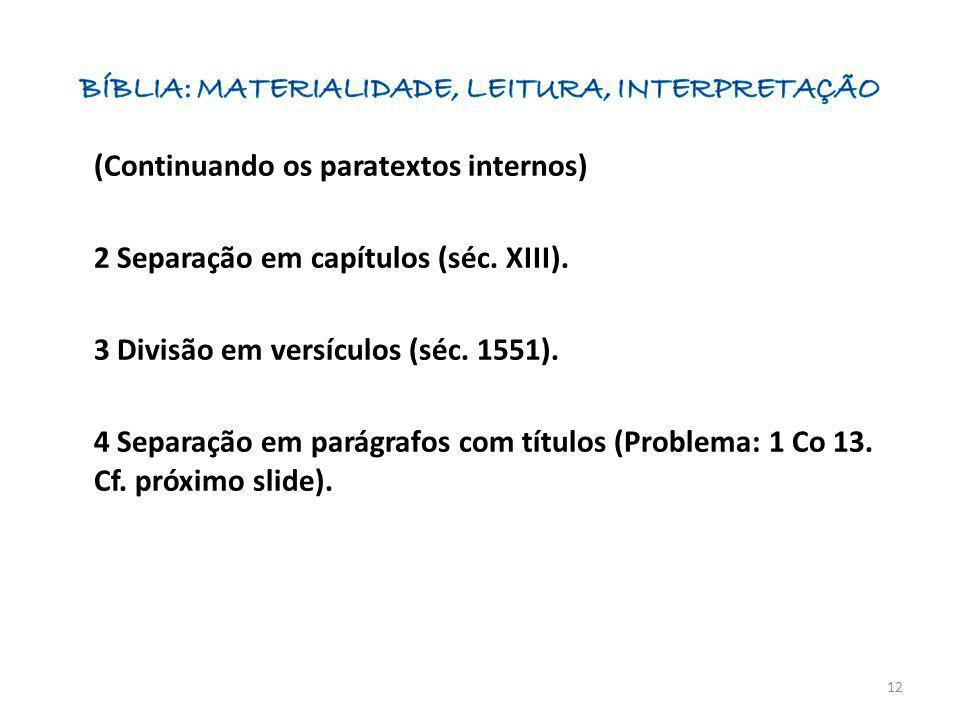 (Continuando os paratextos internos) 2 Separação em capítulos (séc. XIII). 3 Divisão em versículos (séc. 1551). 4 Separação em parágrafos com títulos