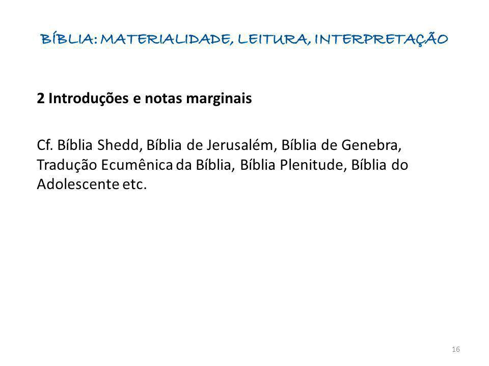 2 Introduções e notas marginais Cf. Bíblia Shedd, Bíblia de Jerusalém, Bíblia de Genebra, Tradução Ecumênica da Bíblia, Bíblia Plenitude, Bíblia do Ad
