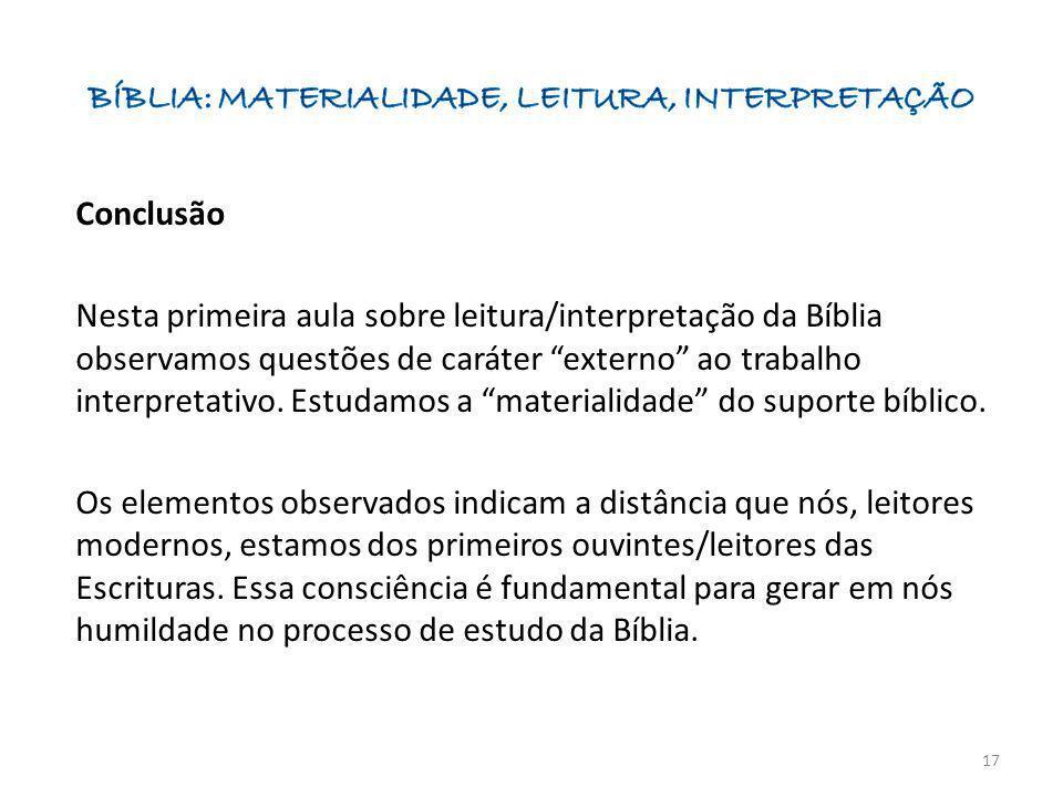 Conclusão Nesta primeira aula sobre leitura/interpretação da Bíblia observamos questões de caráter externo ao trabalho interpretativo. Estudamos a mat