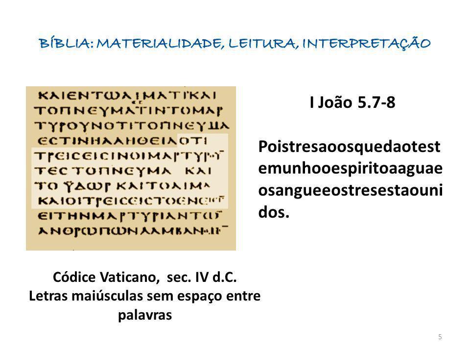 I João 5.7-8 Poistresaoosquedaotest emunhooespiritoaaguae osangueeostresestaouni dos. Códice Vaticano, sec. IV d.C. Letras maiúsculas sem espaço entre