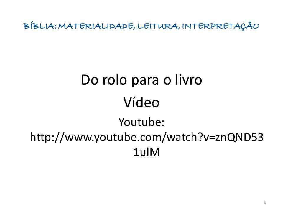 Do rolo para o livro Vídeo Youtube: http://www.youtube.com/watch?v=znQND53 1ulM 6