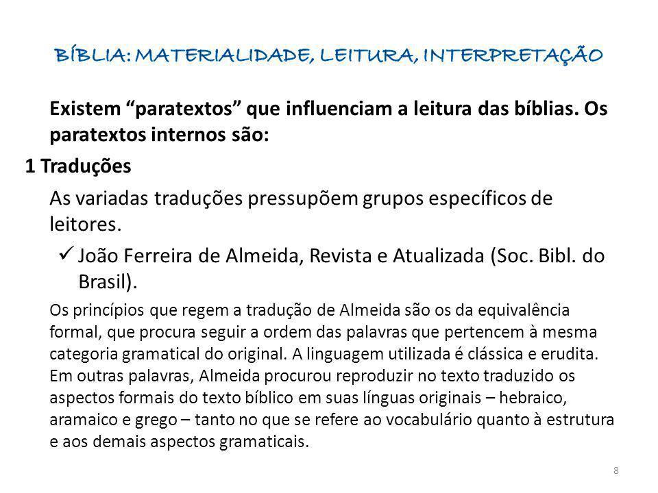 Existem paratextos que influenciam a leitura das bíblias. Os paratextos internos são: 1 Traduções As variadas traduções pressupõem grupos específicos