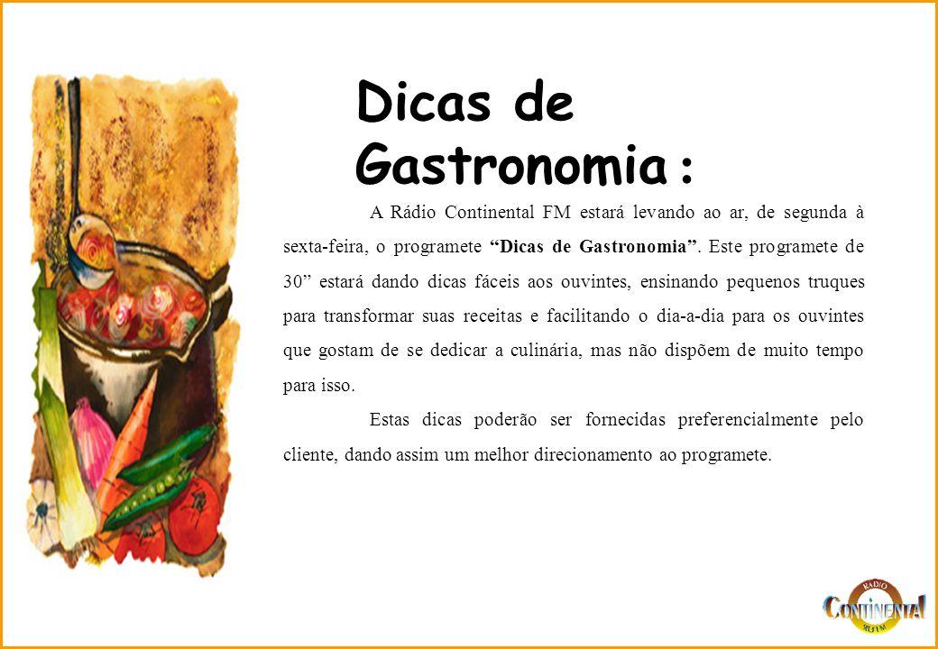 A Rádio Continental FM estará levando ao ar, de segunda à sexta-feira, o programete Dicas de Gastronomia. Este programete de 30 estará dando dicas fác