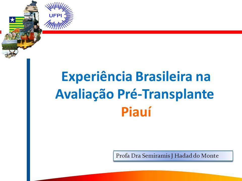 Experiência Brasileira na Avaliação Pré-Transplante Piauí Profa Dra Semiramis J Hadad do Monte