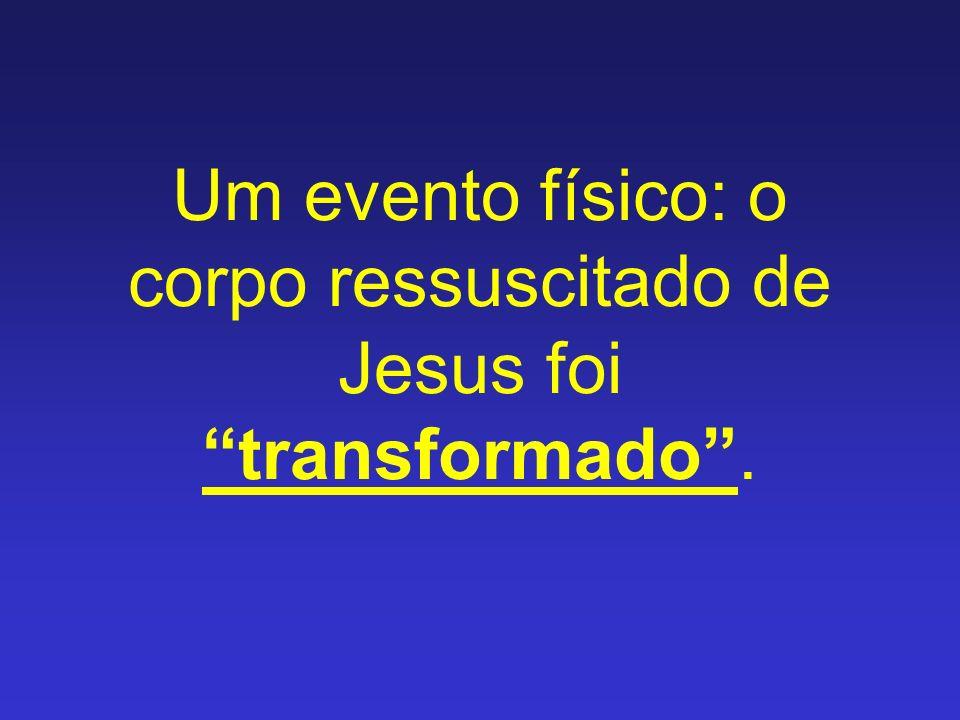 Um evento físico: o corpo ressuscitado de Jesus foi transformado.