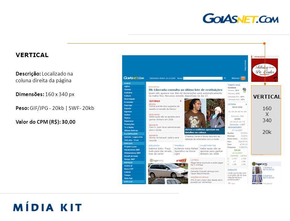 Descrição: Localizado na coluna direita da página Dimensões: 120 x 60 px Peso: GIF/JPG - 20kb   SWF- 20kb Valor do CPM (R$): 15,00 Valor patrocínio (R$): 1.500,00 mês BOTÃO