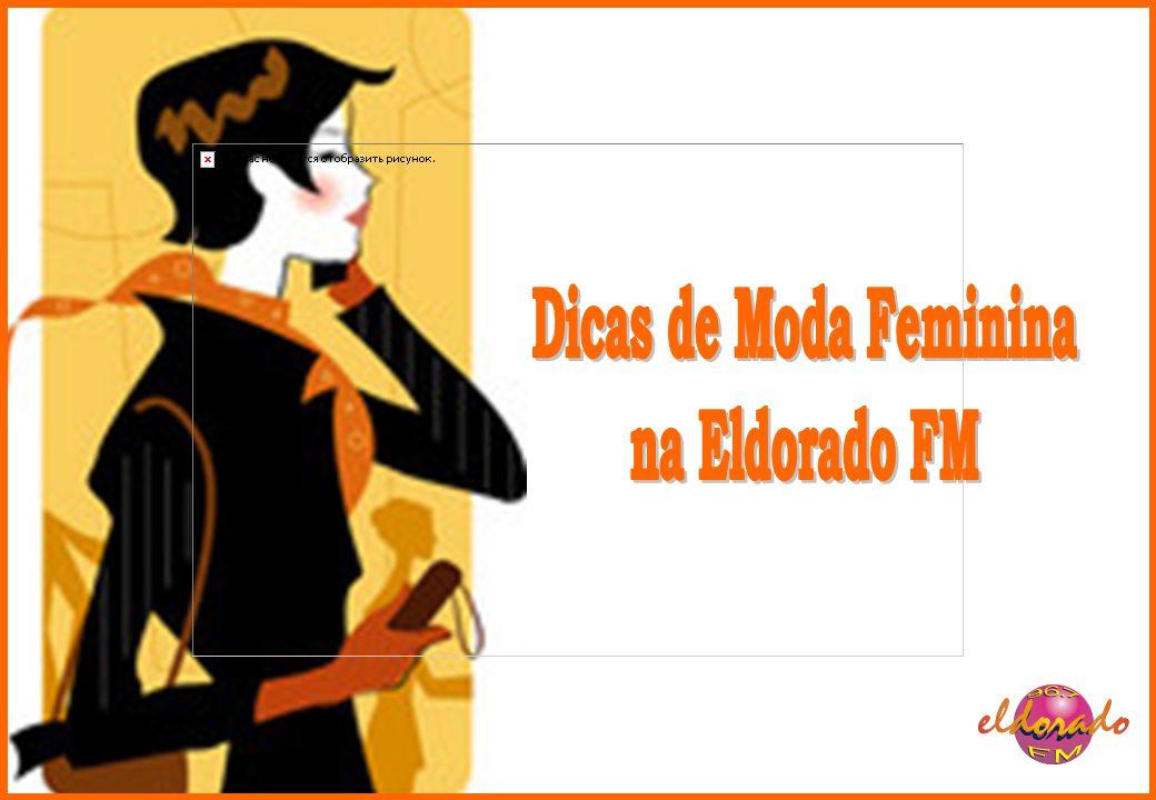 Apresentação A Rádio Eldorado FM estará levando ao ar diariamente o programete Dicas de Moda Feminina.