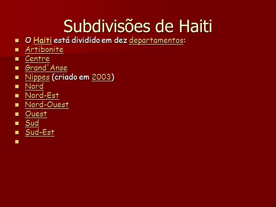 Subdivisões de Haiti O Haiti está dividido em dez departamentos: O Haiti está dividido em dez departamentos:HaitidepartamentosHaitidepartamentos Artibonite Artibonite Artibonite Centre Centre Centre Grand Anse Grand Anse Grand Anse Nippes (criado em 2003) Nippes (criado em 2003) Nippes2003 Nippes2003 Nord Nord Nord Nord-Est Nord-Est Nord-Est Nord-Ouest Nord-Ouest Nord-Ouest Ouest Ouest Ouest Sud Sud Sud Sud-Est Sud-Est Sud-Est