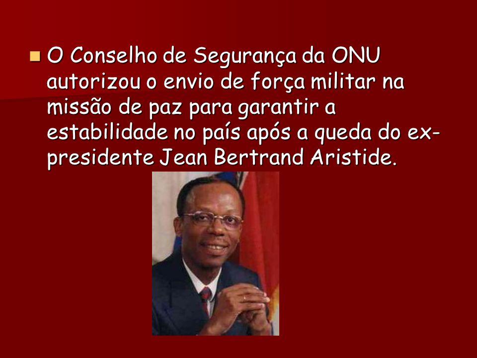 O Conselho de Segurança da ONU autorizou o envio de força militar na missão de paz para garantir a estabilidade no país após a queda do ex- presidente Jean Bertrand Aristide.